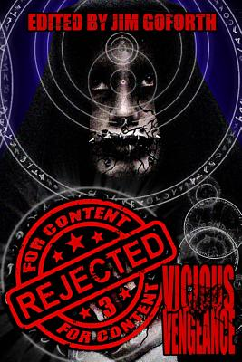 Rejected For Content 3: Vicious Vengeance by Jim Goforth