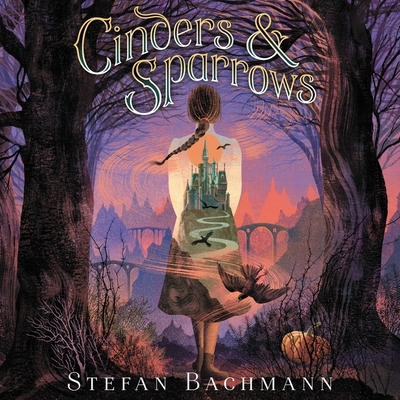 Cinders and Sparrows by Stefan Bachmann