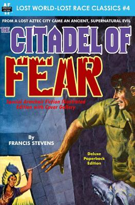 Citadel of Fear, Special Armchair Fiction Illustrated Edition with Cover Gallery by Francis Stevens