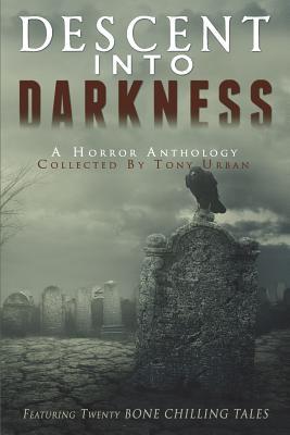 Descent Into Darkness: A Horror Anthology by Paul B. Kohler, Steve Vernon, Sylvester Barzey