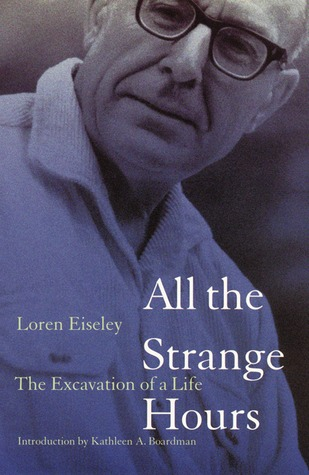 All the Strange Hours: The Excavation of a Life by Kathleen A. Boardman, Loren Eiseley