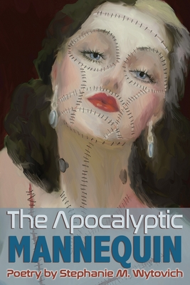 Apocalyptic Mannequin: The Definition of Body is Buried by Stephanie M. Wytovich