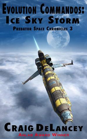 Evolution Commandos:Ice Sky Storm (Predator Space Chronicles 3) by Craig DeLancey