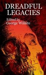 Dreadful Legacies by George Wilhite, Mark Finnemore, Teresa Hawk, Travis I. Sivart