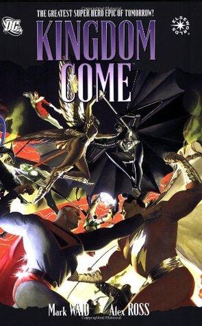 Kingdom Come by Alex Ross, Mark Waid, Elliot S. Maggin