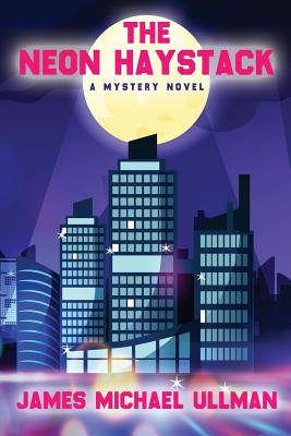 The Neon Haystack by James Michael Ullman