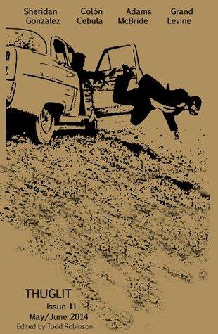 THUGLIT Issue Eleven by Scott Grand, Kenneth Levine, Max Sheridan, J. David Gonzalez, Michael Cebula, Todd Robinson, Jessica Adams, Matthew McBride, Angel Luis Colón