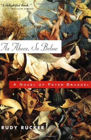 As Above, So Below: A Novel of Peter Bruegel by Rudy Rucker