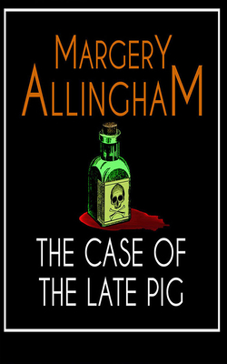 The Case of the Late Pig: An Albert Campion Mystery by Margery Allingham