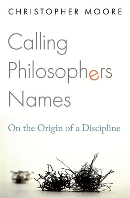 Calling Philosophers Names: On the Origin of a Discipline by Christopher Moore