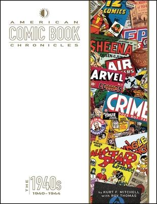 American Comic Book Chronicles: 1940-1944 by Roy Thomas, Kurt F. Mitchell