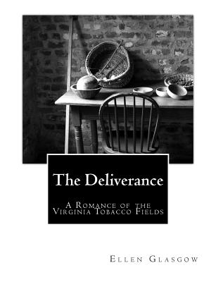 The Deliverance: A Romance of the Virginia Tobacco Fields by Ellen Glasgow