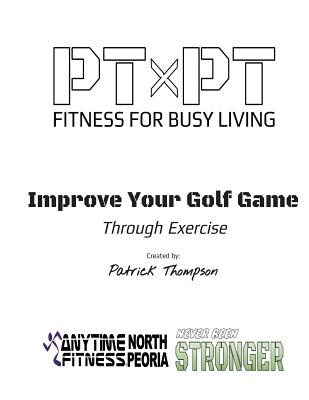 Improve Your Golf Game Through Exercise: Improve Your Game by Patrick Thompson