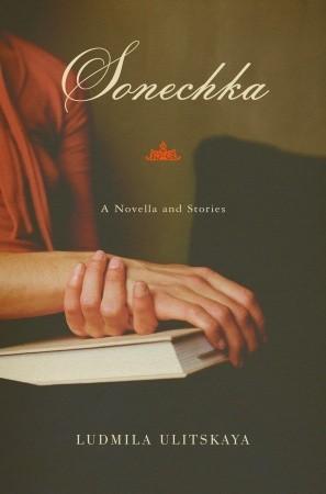 Sonechka: A Novella and Stories by Lyudmila Ulitskaya
