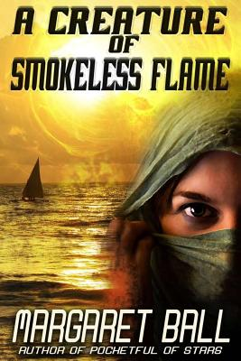 A Creature of Smokeless Flame by Margaret Ball