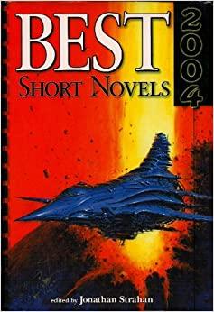 Best Short Novels 2004 by John C. Wright, Lucius Shepard, Kage Baker, Connie Willis, Robert Freeman Wexler, Jonathan Strahan, William Barton, Terry Bisson, John Meaney, Walter Jon Williams