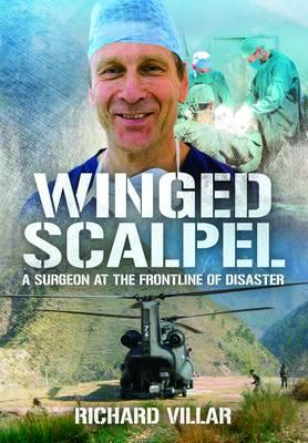 Winged Scalpel: A Surgeon at the Frontline of Disaster by Richard Villar