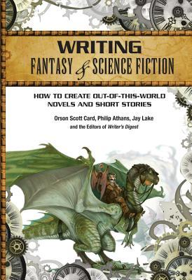 Writing Fantasy & Science Fiction: How to Create Out-Of-This-World Novels and Short Stories by Writer's Digest Books, Jay Lake, Philip Athans, Orson Scott Card