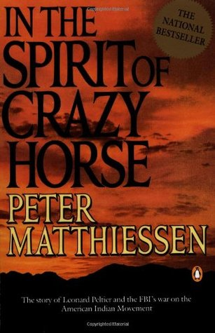 In the Spirit of Crazy Horse: The Story of Leonard Peltier and the FBI's War on the American Indian Movement by Peter Matthiessen, Martin Garbus