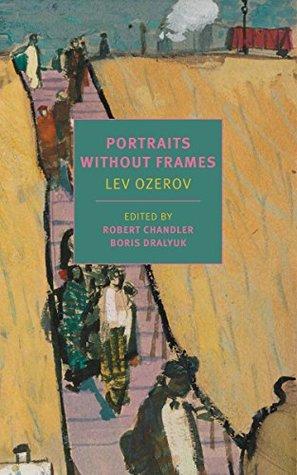 Portraits Without Frames by Lev Ozerov, Maria Bloshteyn, Irina Mashinski, Boris Dralyuk, Robert Chandler