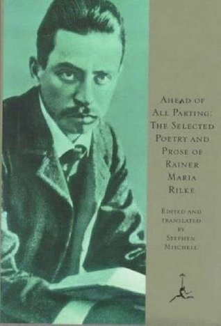 Ahead of All Parting: The Selected Poetry and Prose by Stephen Mitchell, Rainer Maria Rilke