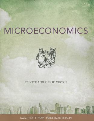 Microeconomics: Private and Public Choice by David Macpherson, Richard L. Stroup, Russell S. Sobel, James D. Gwartney