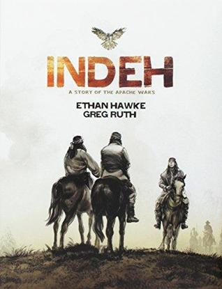 Indeh (Signed Edition): A Story of the Apache Wars by Greg Ruth, Ethan Hawke