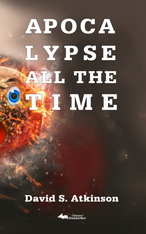 Apocalypse All the Time by David S. Atkinson