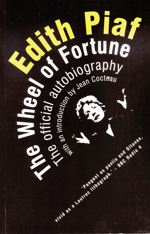 Edith Piaf: The Wheel of Fortune: The Official Autobiography by Édith Piaf, Andree Masoin de Virton, Jean Cocteau, Peter Trewartha