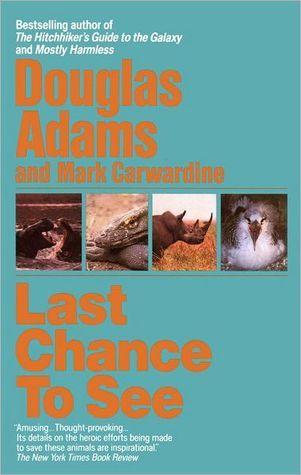 Last Chance to See by Douglas Adams, Mark Carwardine