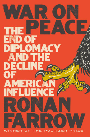 War on Peace: The End of Diplomacy and the Decline of American Influence by Ronan Farrow