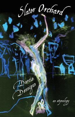 Slater Orchard: An Etymology by Darcie Dennigan