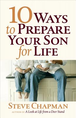 10 Ways to Prepare Your Son for Life by Steve Chapman