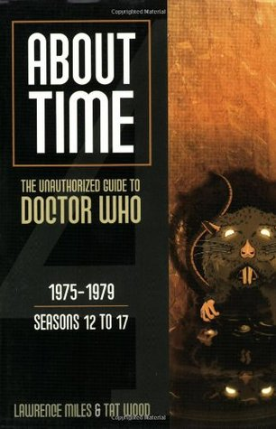 About Time 4: The Unauthorized Guide to Doctor Who by Lawrence Miles, Tat Wood