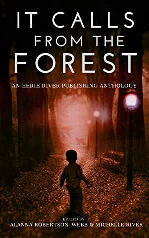It Calls From The Forest: An Anthology of Terrifying Tales from the Woods Volume 1 by Brian Duncan, Michael Subjack, Thomas Wake, G. Allen Wilbanks, Jason Holden, Michael D. Nadeau, Alanna Robertson-Webb, Clint Foster, Matthew A. St. Cyr, Holley Cornetto, E.E.W. Christman, Michelle River, Dale Drake, Greg Hunter, Craig Crawford, Tim Mendees, C.W. Blackwell, N.M Brown, Mark Towse, Emma K. Leadley, M.A. Smith, T.S. Hurt, Elizabeth Nettleton, Evan M. Elgin