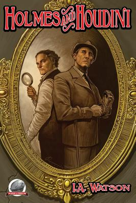 Holmes and Houdini by I. a. Watson