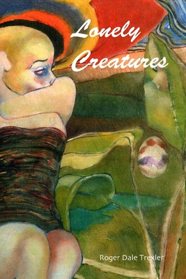 Lonely Creatures by Roger Dale Trexler