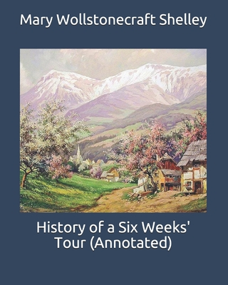 History of a Six Weeks' Tour (Annotated) by Mary Wollstonecraft