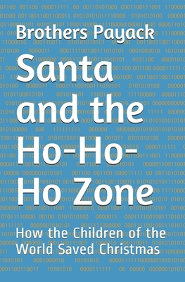 Santa and the Ho-Ho-Ho Zone: How the Children of the World Saved Christmas by Brothers Payack, Peter Payack, Paul Jj Payack