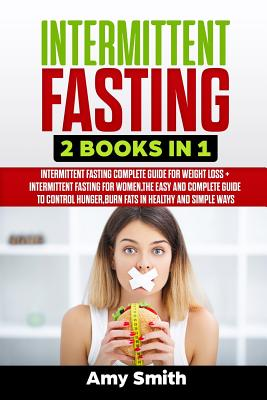 Intermittent Fasting: 2 Books in 1: Intermittent Fasting for Weight Loss + Intermittent Fasting for Women, the Easy and Complete Guide to Co by Amy Smith