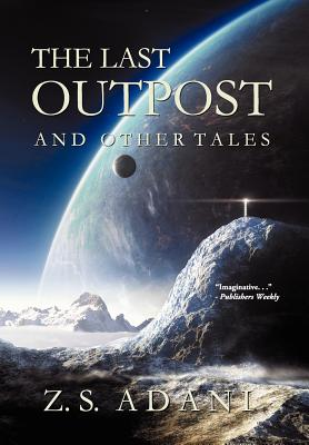 The Last Outpost and Other Tales by Z. S. Adani