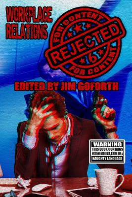 Rejected for Content 6: Workplace Relations by Jim Goforth