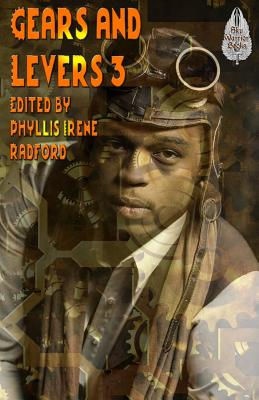 Gears and Levers 3: A Steampunk Anthology by Nancy Jane Moore, David Boop, Bob Brown