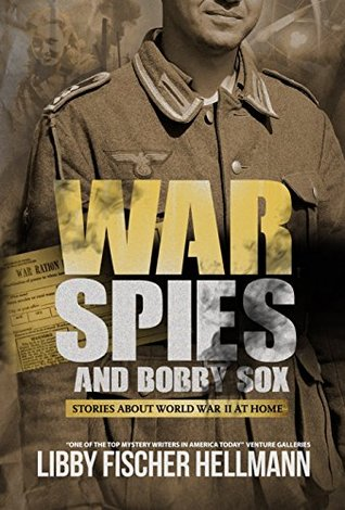 War, Spies, And Bobby Sox: Stories About World War Two At Home by Libby Fischer Hellmann