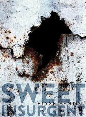 Sweet Insurgent by Elyse Fenton