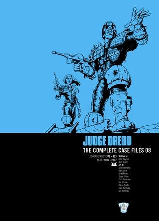 Judge Dredd: The Complete Case Files 08 by Cam Kennedy, Cliff Robinson, Robin Smith, Steve Dillon, Ian Gibson, Kim Raymond, Alan Grant, Ian Kennedy, John Wagner, Ron Smith, Brett Ewins