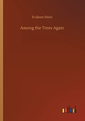 Among the Trees Again by Evaleen Stein