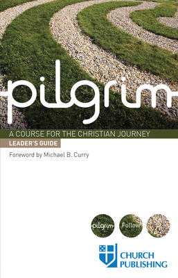 Pilgrim - Leader's Guide: A Course for the Christian Journey by Stephen Cottrell, Steven Croft, Sharon Ely Pearson