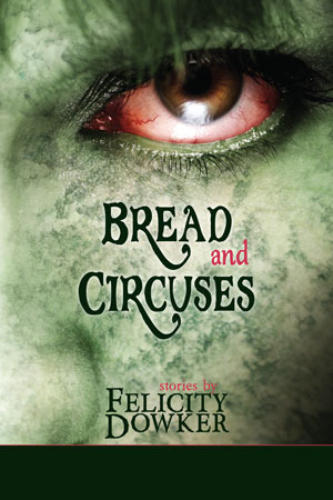 Bread and Circuses by Felicity Dowker