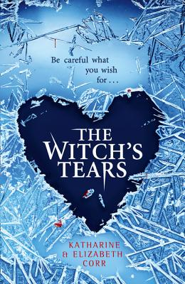 The Witch's Tears (the Witch's Kiss Trilogy, Book 2) by Katharine Corr, Elizabeth Corr